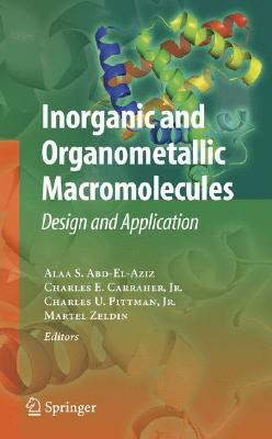 Inorganic and Organometallic Macromolecules By Abd-el-aziz, Alaa S. (EDT)/ Carraher, Charles E., Jr. (EDT)/ Pittman, Charles U., Jr. (EDT)/ Zeldin, Martel (EDT)