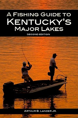 A Fishing Guide to Kentucky's Major Lakes By Lander, Arthur B.